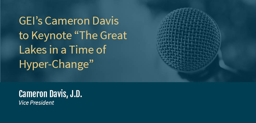 "GEI's Cameron Davis to Keynote ""The Great Lakes in a Time of Hyper-Change"""