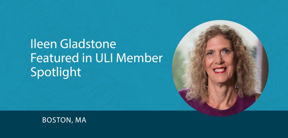 Ileen Gladstone Featured in ULI Member Spotlight